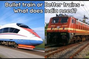 India need Bullet Train OR need better Rail Infrastructure