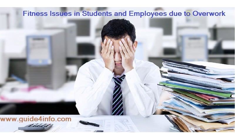 Fitness Issues in Students and Employees due to Overwork at www.guide4info.com & tips to overcome