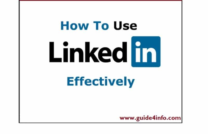 Learn How to Use LinkedIn Effectively at www.guide4info.com Guidelines for Everyone